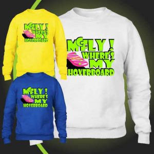 McFLY! where's my hoverboard sweatshirt